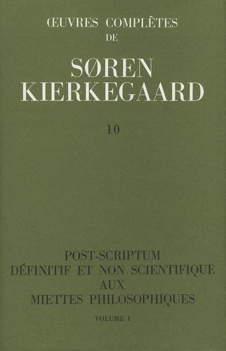 Sören Kierkegaard - Oeuvres complètes - Tome 10, Post-scriptum définitif et non scientifique aux miettes philosophiques, Volume 1.