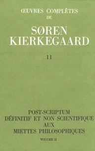 Sören Kierkegaard - Oeuvres complètes - Tome 11, Post-scriptum définitif et non scientifique aux miettes philosophiques Volume 2.