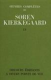 Sören Kierkegaard - Oeuvres complètes - Tome 13, Discours édifiants à divers points de vue.