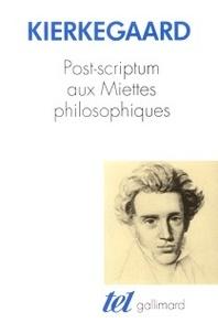 Sören Kierkegaard - Post-scriptum aux Miettes philosophiques.