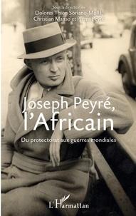 Soriano-mollà dolores Thion et Christian Manso - Joseph Peyré, l'Africain - Du protectorat aux guerres mondiales.