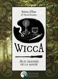 Wicca : Aux Origines de la Magie- Une étude des roigines historiques des rituels magiques, des pratiques et des croyances de la sorcellerie moderne initiatique et païenne - Sorita d' Este  