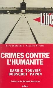 Sorj Chalandon et Pascale Nivelle - Crimes contre l'Humanité : Barbie, Touvier, Bousquet, Papon.
