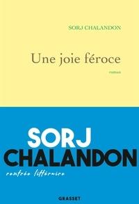 Sorj Chalandon - Une joie féroce - roman.