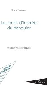 Soror Bahbouhi - Le conflit d'intérêts du banquier.