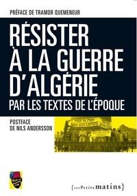 Sortir du colonialisme - Résister à la Guerre d'Algérie - Par les textes de l'époque.