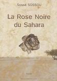 Sossé Sossou - La rose noire du Sahara.