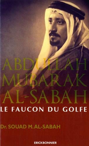 Souad Al-Sabah - Abdullah Mubarak Al-Sabah, le faucon du Golfe.