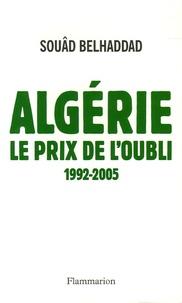 Souâd Belhaddad - Algérie, le prix de l'oubli.