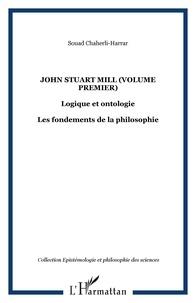 Souad Chaherli-Harrar - John Stuart Mill, logique et ontologie - Les fondements de la philosophie, volume 1.