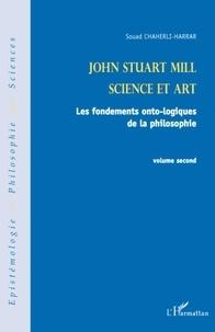 Souad Chaherli-Harrar - John Stuart Mill, Science et art - Les fondements onto-logiques de la philosophie, volume 2.