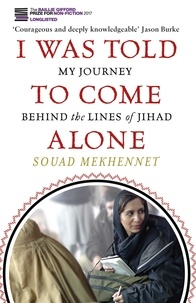 Souad Mekhennet - I Was Told To Come Alone - My Journey Behind the Lines of Jihad.