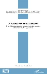 Souâd Zaouani Denoux et Elisabeth Mazalon - La formation en alternance - Diversité des dispositifs, perspectives des usagers et complexité des approches.