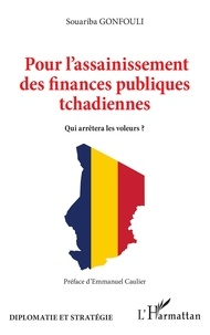 Souariba Gonfouli - Pour l'assainissement des finances publiques tchadiennes - Qui arrêtera les voleurs ?.