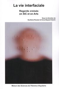 Soufiane Rouissi et Anne Beyaert-Geslin - La vie interfaciale - Regards croisés en SIC et en Arts.