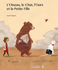 Soufie Régani - L'oiseau, le chat l'ours et la petite fille.