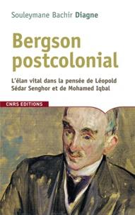 Souleymane Bachir Diagne - Bergson postcolonial - L'élan vital dans la pensée de Léopold Sédar Senghor et de Mohamed Iqbal.