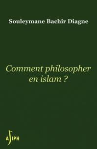 Souleymane Bachir Diagne - Comment philosopher en Islam?.