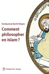 Souleymane Bachir Diagne - Comment philosopher en islam ?.