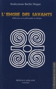 Souleymane Bachir Diagne - L'encre des savants - Réflexions sur la philosophie en Afrique.