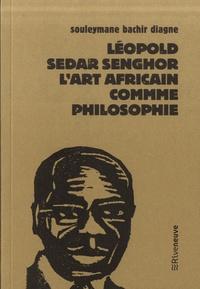 Souleymane Bachir Diagne - Leopold Sedar Senghor - L'art africain comme philosophie.