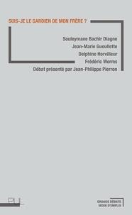 Souleymane Bachir Diagne et Jean-Marie Gueullette - Suis-je le gardien de mon frère ?.