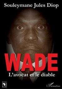 Souleymane Jules Diop - Wade - L'avocat et le diable.