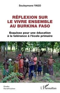 Souleymane Yago - Réflexion sur le vivre ensemble au Burkina Faso - Esquisse pour une éducation à la tolérance à l'école primaire.