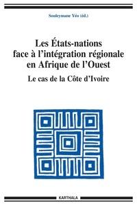 Souleymane Yéo - Les Etats-nations face à l'intégration régionale en Afrique de l'ouest - Le cas de la Côte d'Ivoire.