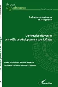 Souleymanou Kadouamaï et Jérémie Toko - L'entreprise citoyenne, un modèle de développement pour l'Afrique.