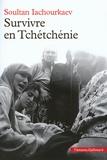Soultan Iachourkaev - Survivre en Tchétchénie.