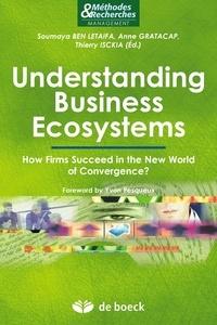 Soumaya Ben Letaifa et Soumaya Ben Letaifa - Understanding Business Ecosystems - How Firms Succeed in the New World of Convergence ?.