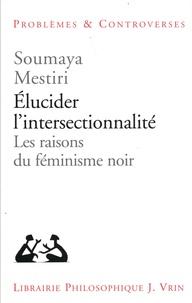Soumaya Mestiri - Elucider l'intersectionnalité - Les raisons du féminisme noir.