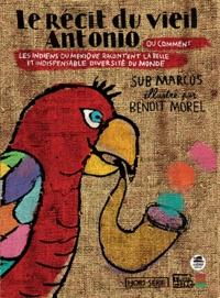 Sous-commandant Marcos - Le récit du vieil Antonio - Ou quand les indiens du Chiapas nous racontent l'indispensable diversité.