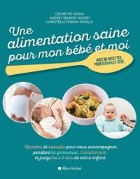 Sousa céline De et Audrey Ndjave - Une alimentation saine pour mon bébé et moi - Le livre de recettes et de conseils qui vous accompagne de la grossesse aux 2 ans de votre enfant.