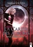 Soutoul Stephane - Anges d'apocalypse tome 5 la caresse des aurores.