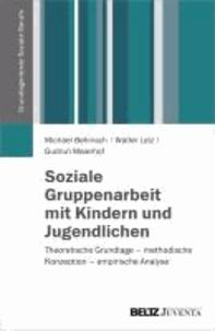 Soziale Gruppenarbeit mit Kindern und Jugendlichen - Theoretische Grundlage - methodische Konzeption - empirische Analyse.