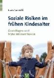 Soziale Risiken im frühen Kindesalter - Grundlagen und frühe Interventionen.