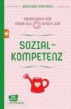Sozialkompetenz - Grundlagen und mehr als 80 Spiele - Don Bosco Spieleschatz.
