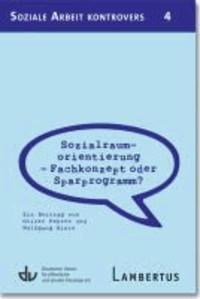 Sozialraumorientierung - Fachkonzept oder Sparprogramm? - Ein Beitrag von Oliver Fehren und Wolfgang Hinte - Aus der Reihe Soziale Arbeit kontrovers - Band 4.