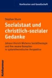 Sozialstaat und christlich-sozialer Gedanke - Johann Hinrich Wicherns Sozialtheologie und ihre neuere Rezeption in systemtheoretischer Perspektive.