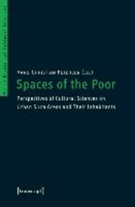 Spaces of the Poor - Perspectives of Cultural Sciences on Urban Slum Areas and Their Inhabitants.