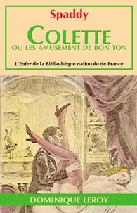 Spaddy Spaddy et Renée Dunan - Colette ou Les Amusements de bon ton.