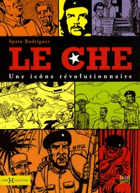 Spain Rodriguez - Le Che - Une icône révolutionnaire.