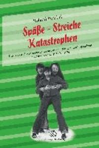 Späße - Streiche -Katastrophen - Kurioses und Abenteuerliches aus meiner Kinder- und Jugendzeit in Altentreptow 1958 bis 1974.