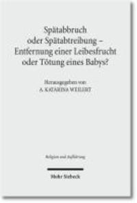 Spätabbruch oder Spätabtreibung - Entfernung einer Leibesfrucht oder Tötung eines Babys? - Zur Frage der Bedeutung der Geburt für das Recht des Kindes auf Leben und das Recht der Eltern auf Wohlergehen.