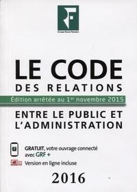 Spécialistes du groupe revue f Les - Le code des relations entre le public et les administrations 2016.