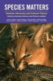 Species Matters - Humane Advocacy and Cultural Theory.