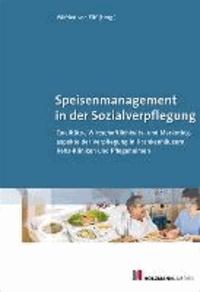 Speisenmanagement in der Sozialverpflegung - Qualitäts-, Wirtschaftlichkeits- und Marketingaspekte der Verpflegung in Krankenhäusern Reha-Kliniken und Pflegeheimen.