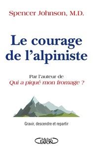 Spencer Johnson - Le courage de l'alpiniste - Gravir, descendre et repartir.